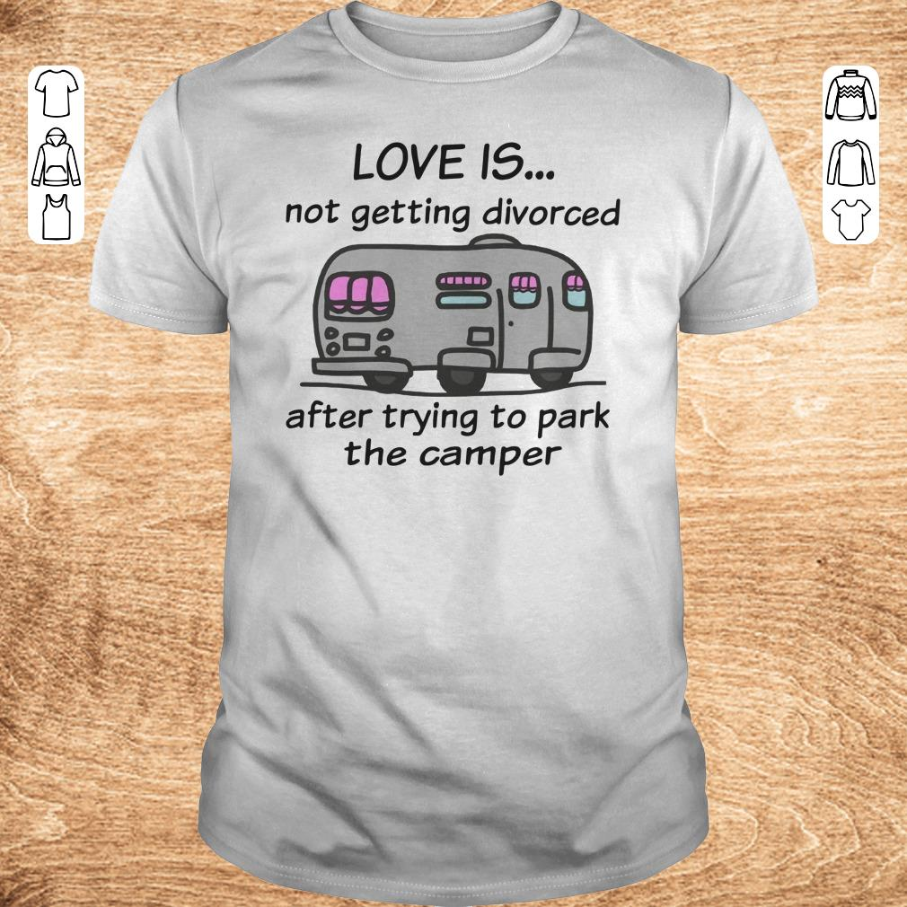 Top Camping love is not getting divorced after trying to park the camper shirt Classic Guys Unisex Tee - Top Camping love is not getting divorced after trying to park the camper shirt