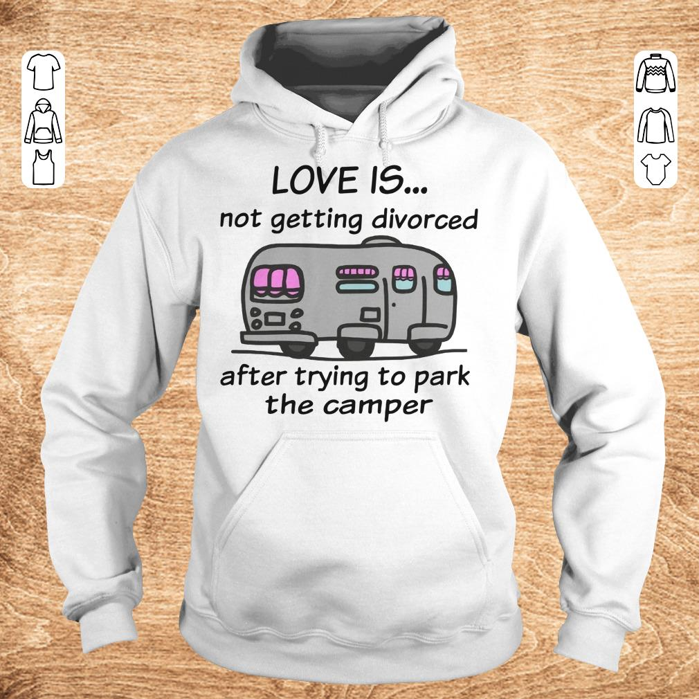 Top Camping love is not getting divorced after trying to park the camper shirt Hoodie - Top Camping love is not getting divorced after trying to park the camper shirt