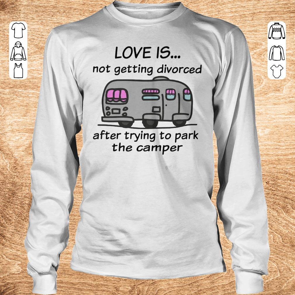 Top Camping love is not getting divorced after trying to park the camper shirt Longsleeve Tee Unisex - Top Camping love is not getting divorced after trying to park the camper shirt