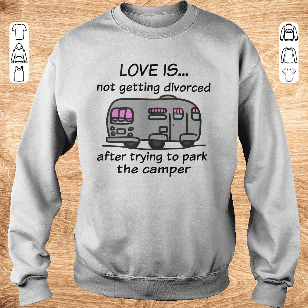 Top Camping Love Is Not Getting Divorced After Trying To Park The Camper Shirt Sweatshirt Unisex.jpg