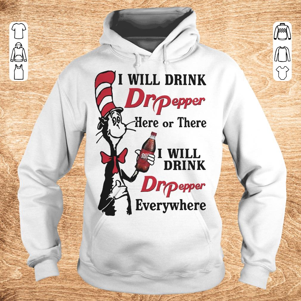 Top Dr Seuss I will drink Dr Pepper here or there I will drink Dr Pepper every whrere Shirt sweater Hoodie - Top Dr Seuss I will drink Dr Pepper here or there I will drink Dr Pepper every whrere Shirt sweater
