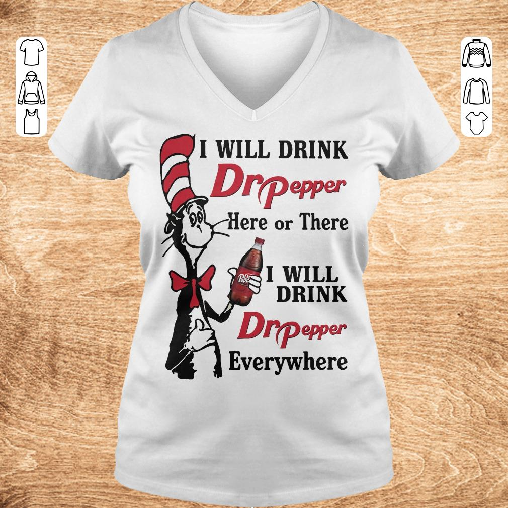 Top Dr Seuss I will drink Dr Pepper here or there I will drink Dr Pepper every whrere Shirt sweater Ladies V Neck - Top Dr Seuss I will drink Dr Pepper here or there I will drink Dr Pepper every whrere Shirt sweater