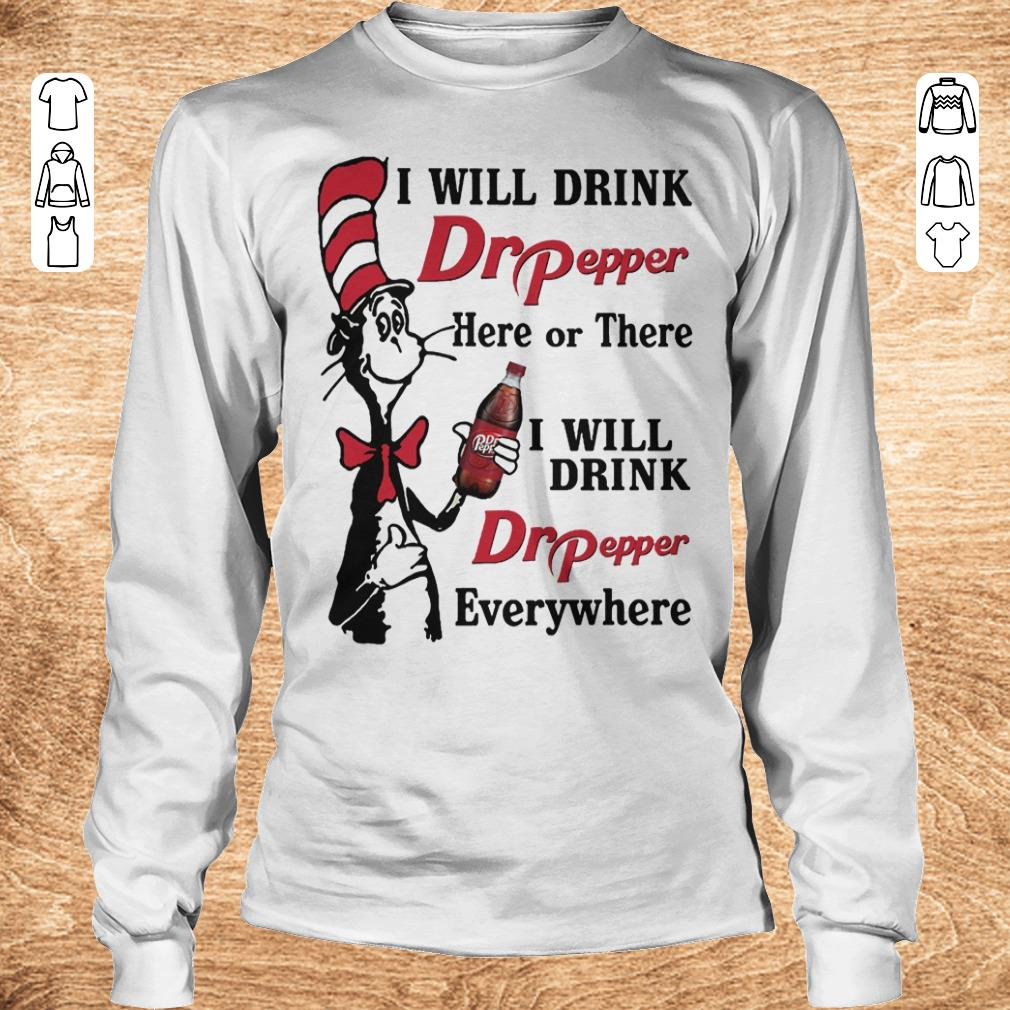 Top Dr Seuss I will drink Dr Pepper here or there I will drink Dr Pepper every whrere Shirt sweater Longsleeve Tee Unisex - Top Dr Seuss I will drink Dr Pepper here or there I will drink Dr Pepper every whrere Shirt sweater