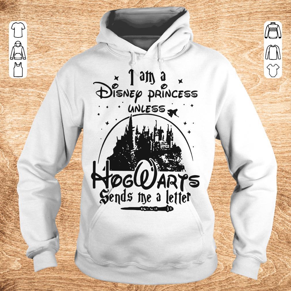 Top I am a Disney princess unless Hogwarts sends me a letter shirt Hoodie - Top I am a Disney princess unless Hogwarts sends me a letter shirt