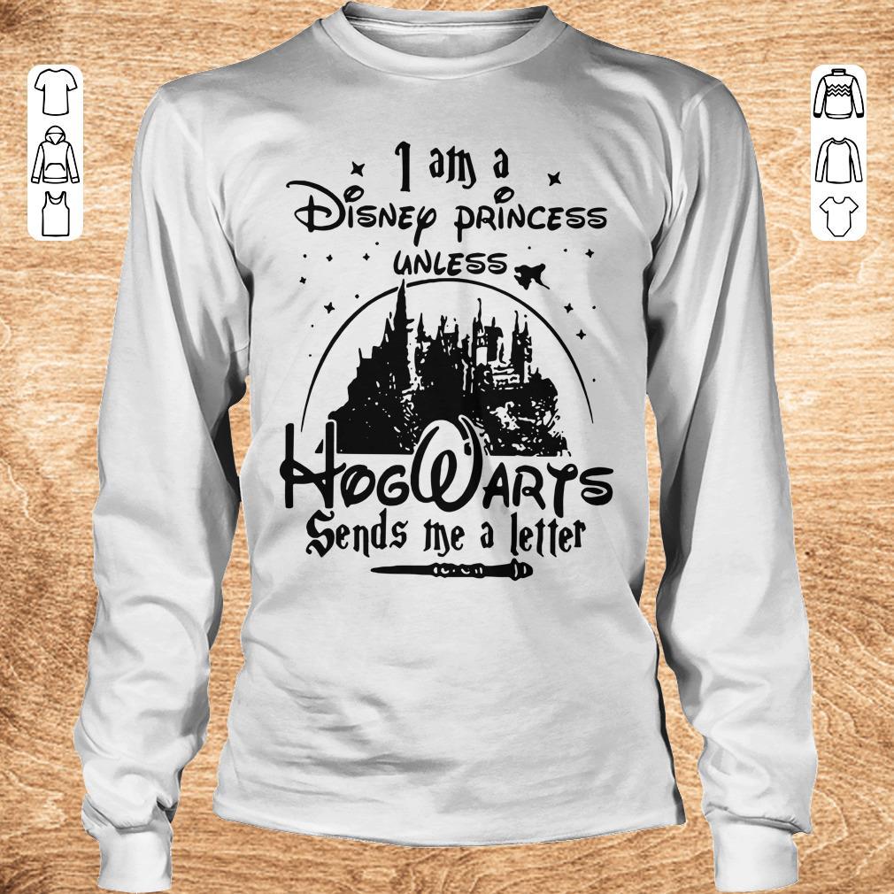 Top I am a Disney princess unless Hogwarts sends me a letter shirt Longsleeve Tee Unisex - Top I am a Disney princess unless Hogwarts sends me a letter shirt
