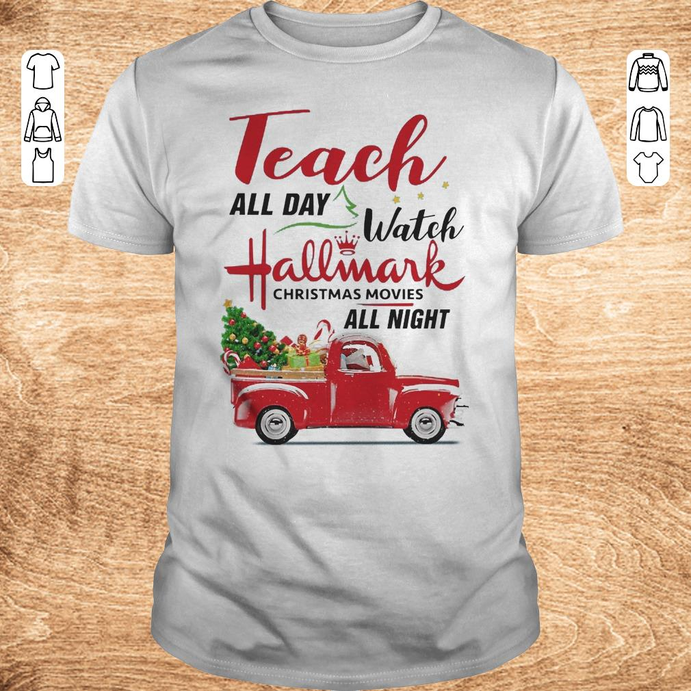 Top Teach all day Watch Hallmark christmas movies all night shirt sweater Classic Guys Unisex Tee - Top Teach all day Watch Hallmark christmas movies all night shirt, sweater