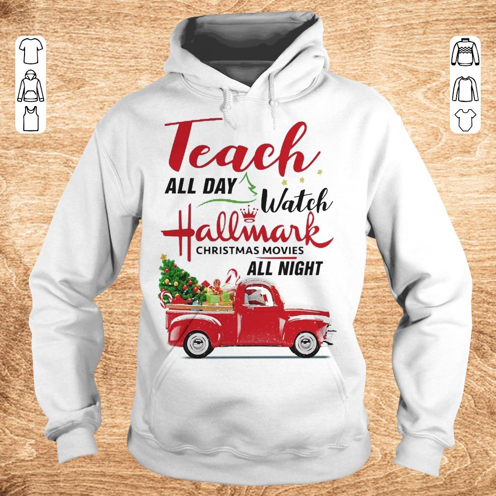 Top Teach all day Watch Hallmark christmas movies all night shirt sweater Hoodie - Top Teach all day Watch Hallmark christmas movies all night shirt, sweater