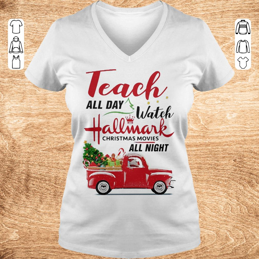 Top Teach all day Watch Hallmark christmas movies all night shirt sweater Ladies V Neck - Top Teach all day Watch Hallmark christmas movies all night shirt, sweater
