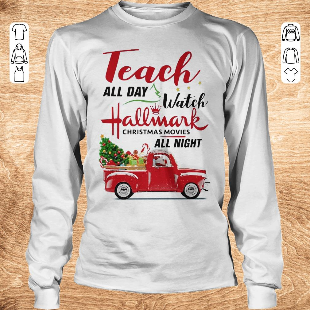 Top Teach all day Watch Hallmark christmas movies all night shirt sweater Longsleeve Tee Unisex - Top Teach all day Watch Hallmark christmas movies all night shirt, sweater
