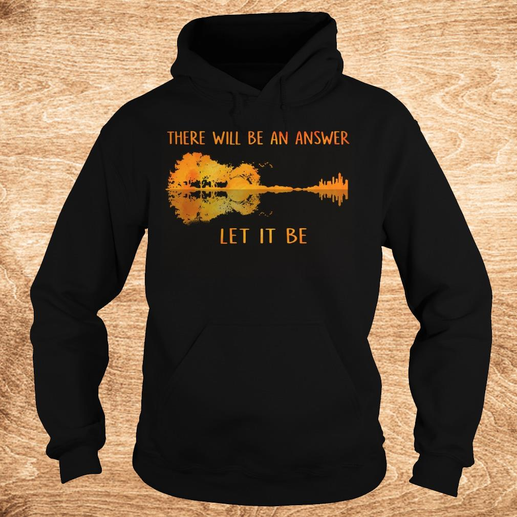 Top There will be an answer let it be shirt Hoodie - Top There will be an answer let it be shirt