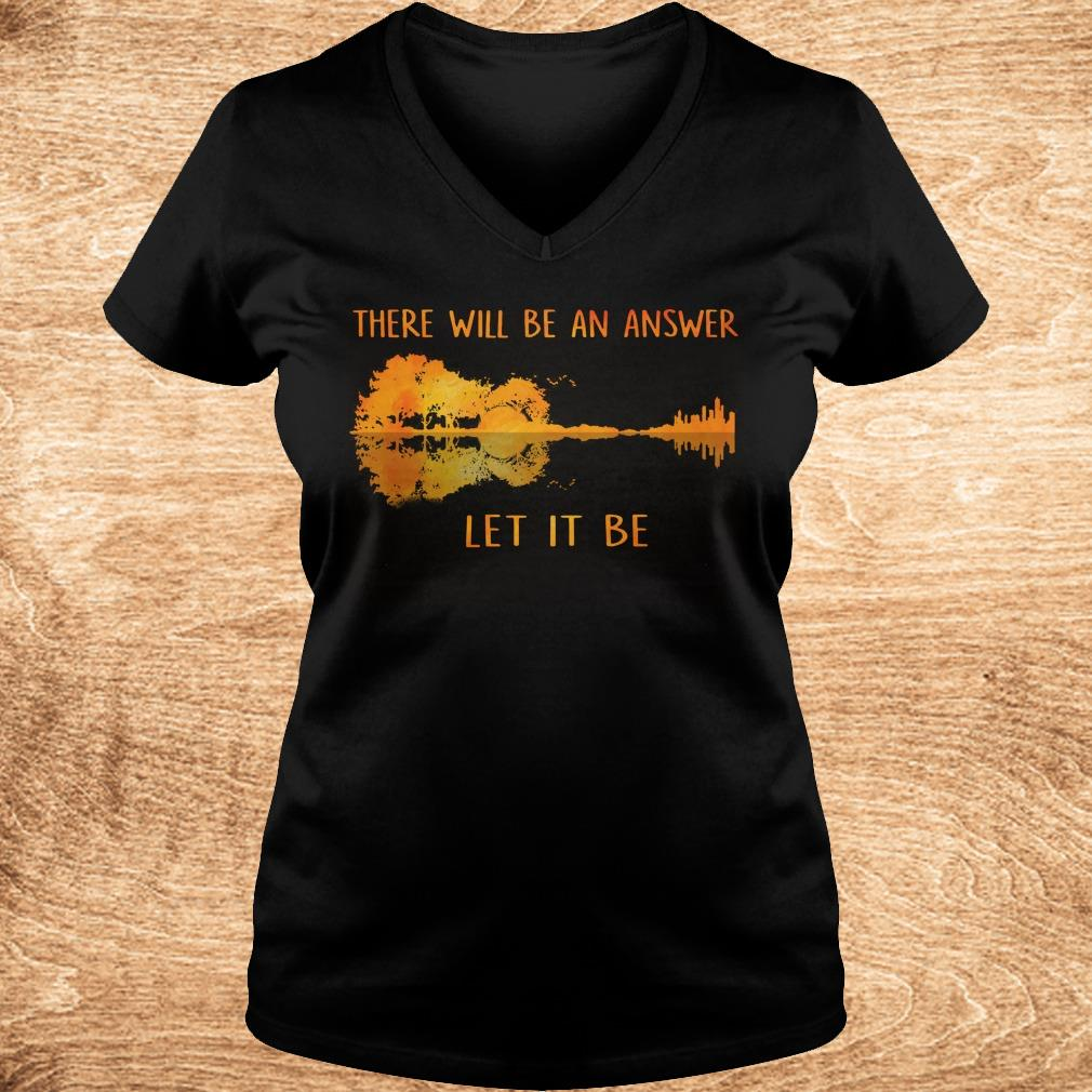 Top There will be an answer let it be shirt Ladies V Neck - Top There will be an answer let it be shirt