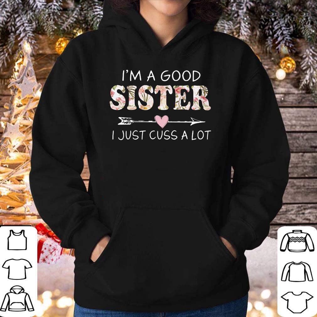 Funny I m a good sister I just cuss a lot shirt 4 - Funny I'm a good sister I just cuss a lot shirt