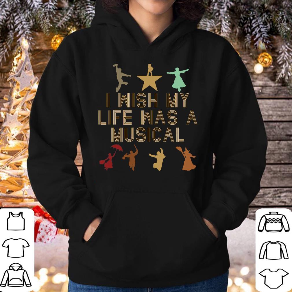 Hot I wish my life was a musical shirt 4 - Hot I wish my life was a musical shirt