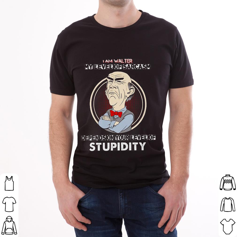 Hot Jeff Dunham I am walter my level of sarcasm depends on your level of stupidity shirt