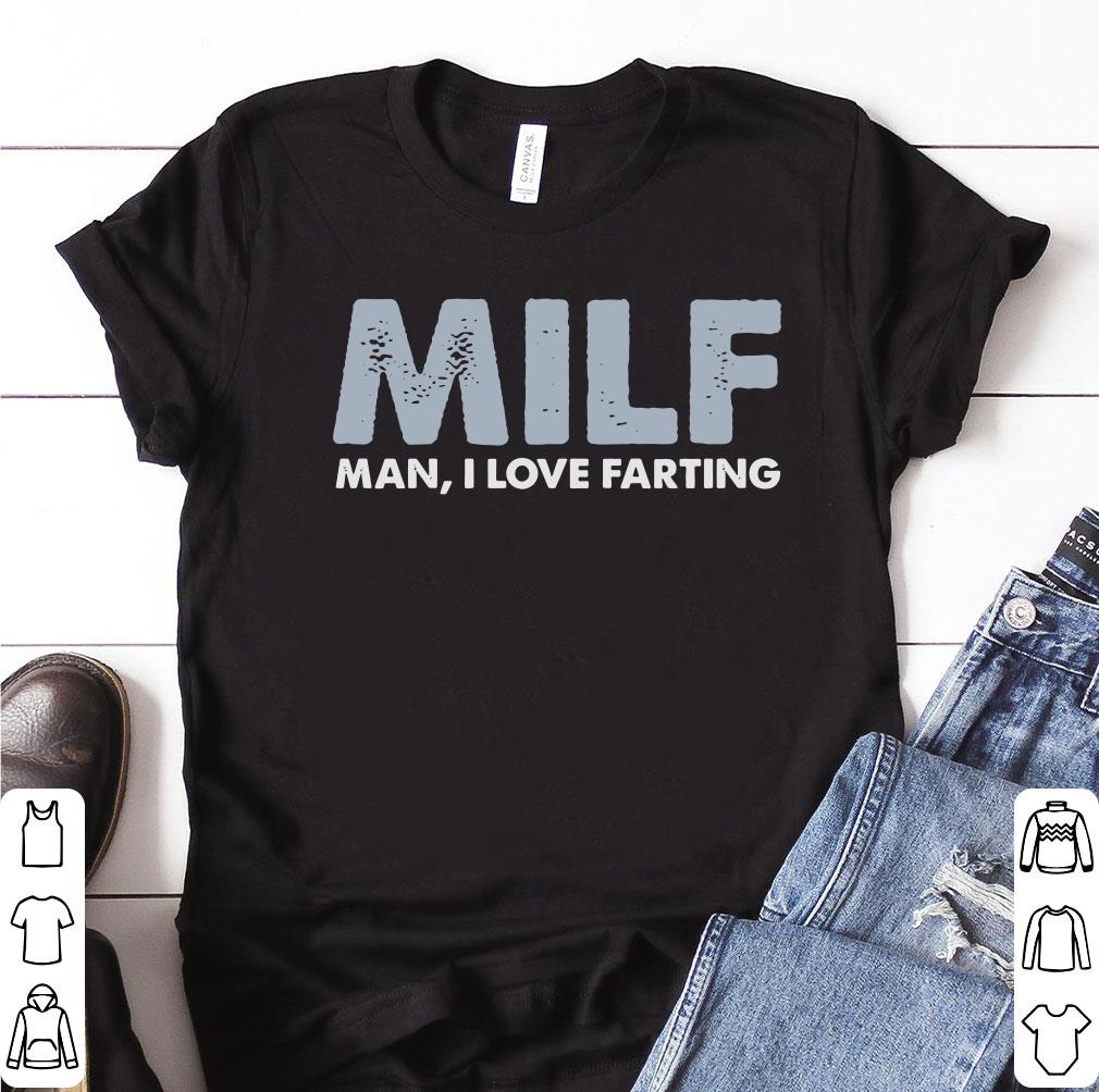 6ecebe2b1f7 Funny MILF Man I love farting t-shirt, hoodie, sweater, longsleeve t ...