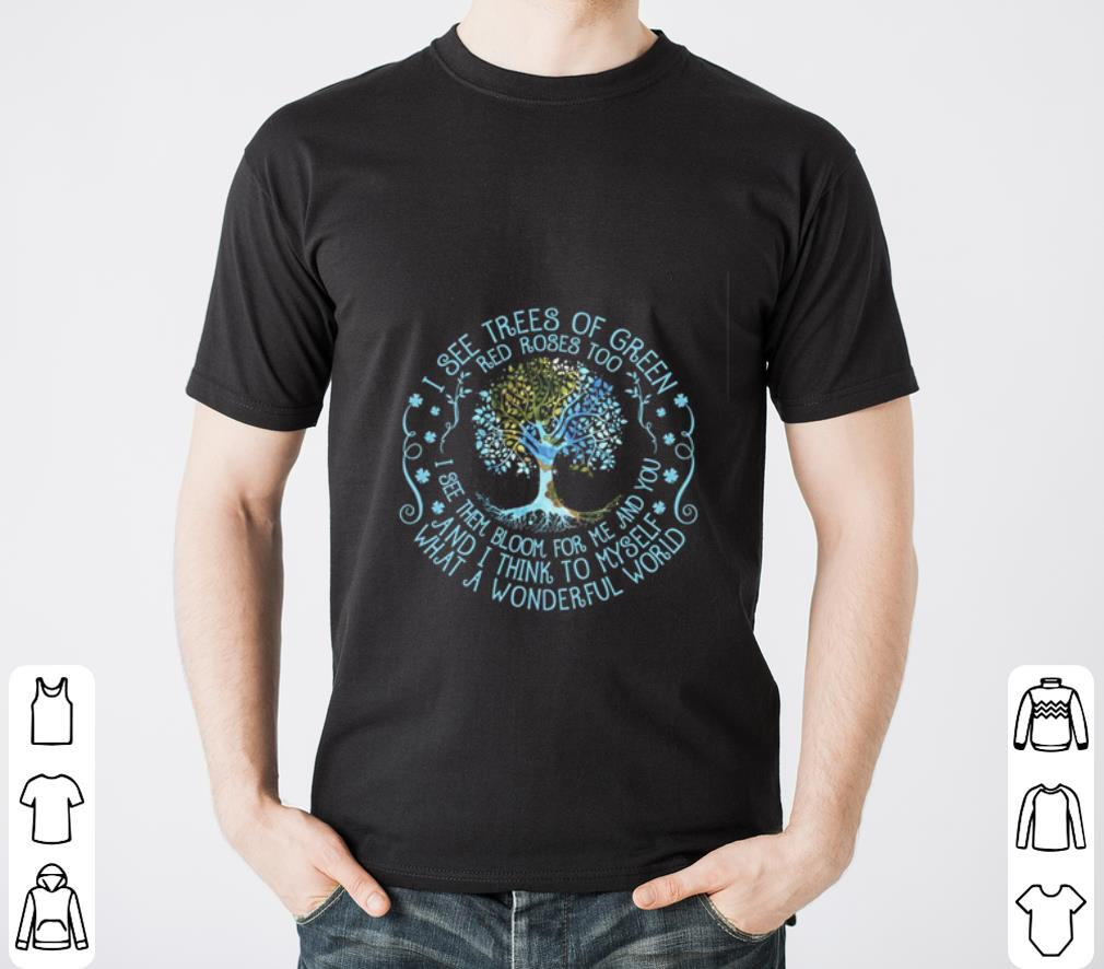 Nice I see trees of green red roses too and i think to myself what a wonderful world shirt