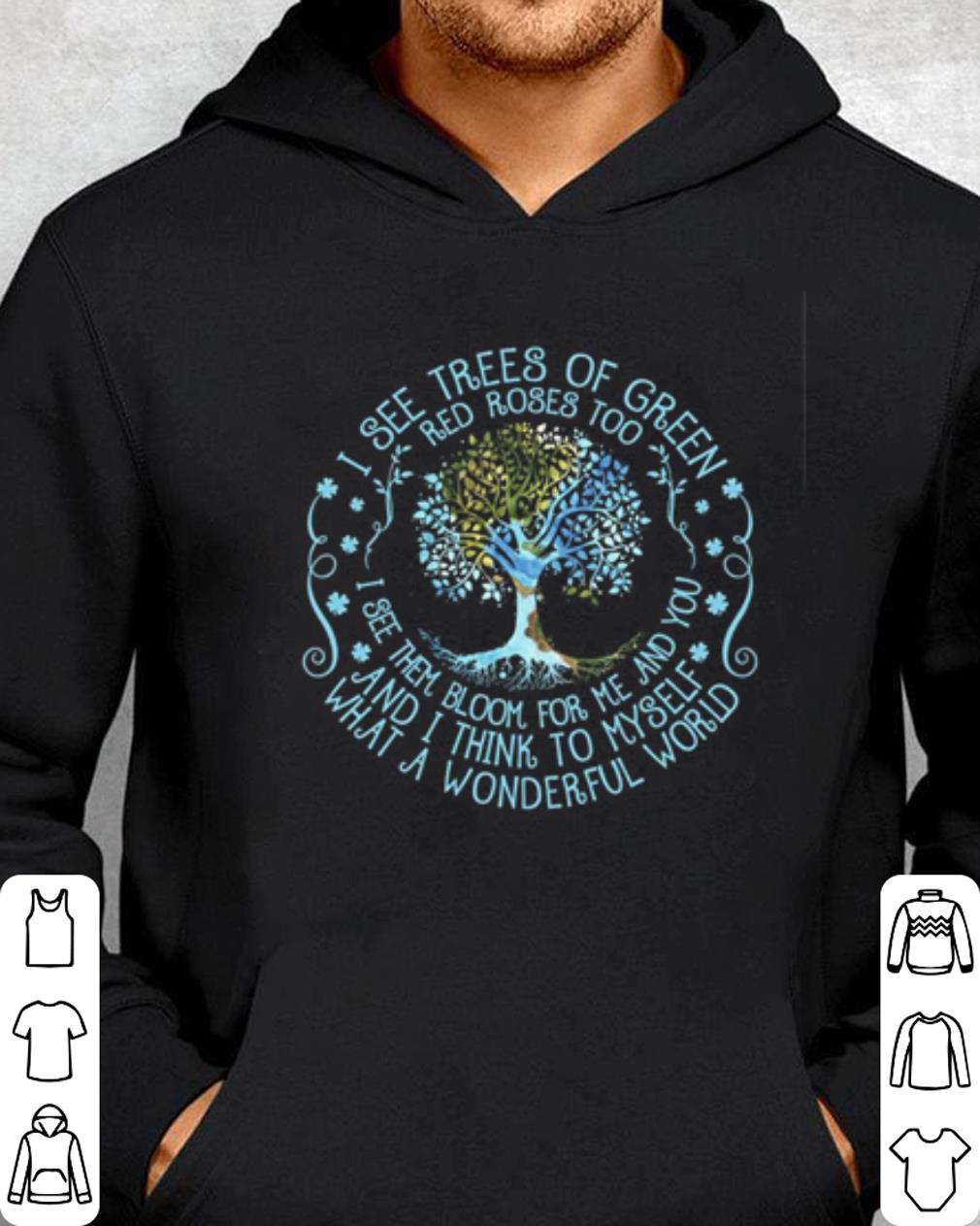I see trees of green red roses too and i think to myself what a wonderful world shirt 4 - Nice I see trees of green red roses too and i think to myself what a wonderful world shirt