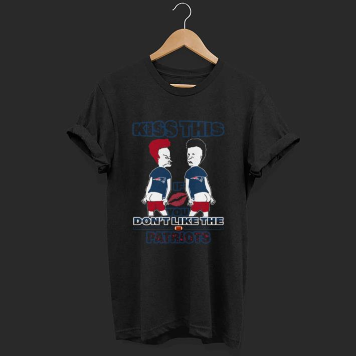 Kiss this if you don't like the New England Patriots shirt