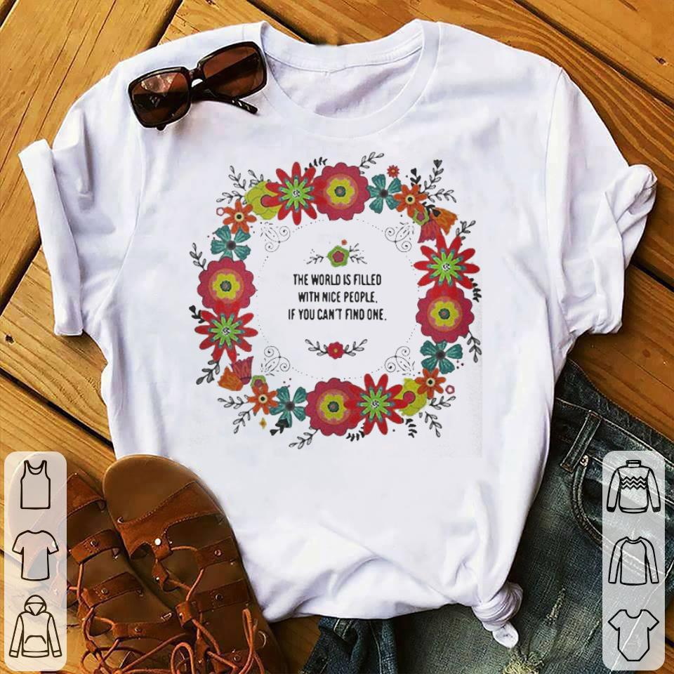 Teacher the power filled the world is filled with nice people If you can't find one be one shirt