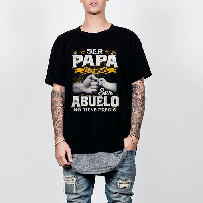 Official Ser Papa Es Un Honor Ser Abuelo No Tiene Precio