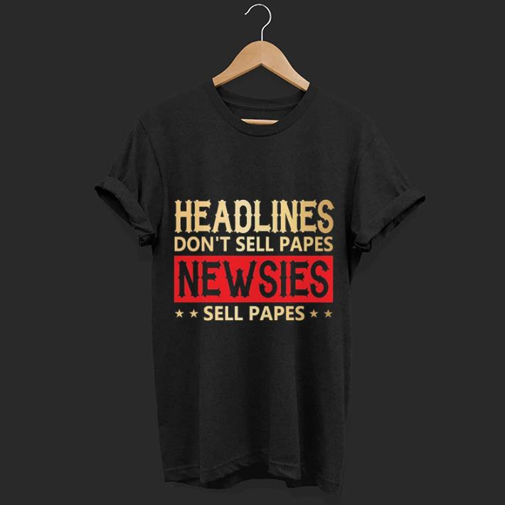 Headlines don t sell papes Newsies sell papes shirt 1 - Headlines don't sell papes Newsies sell papes shirt