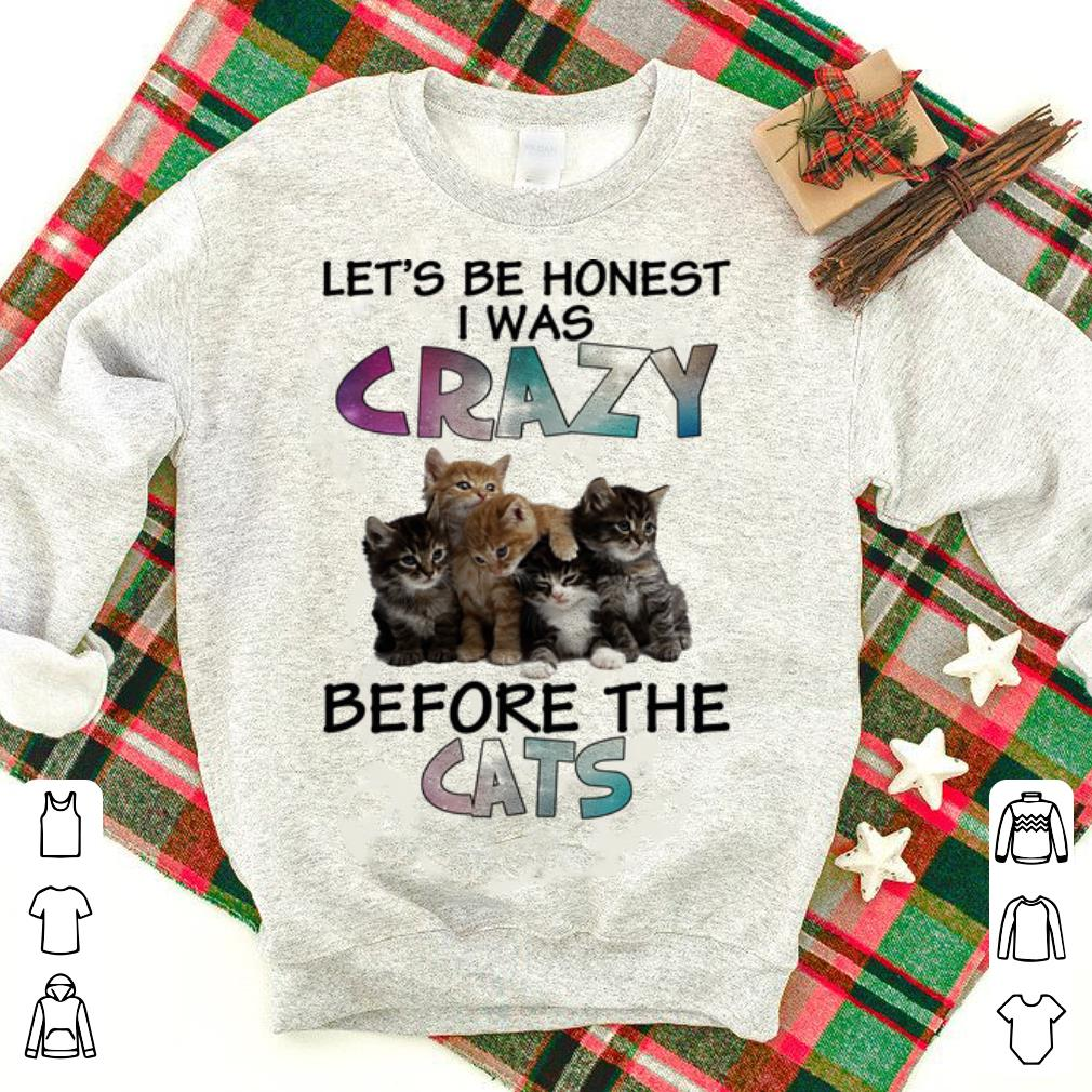 Let's be honest i was crazy before the cats shirt