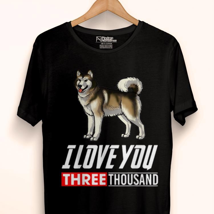 Alaskan Malamute Dog I Love You 3000 shirt 1 - Alaskan Malamute Dog I Love You 3000 shirt