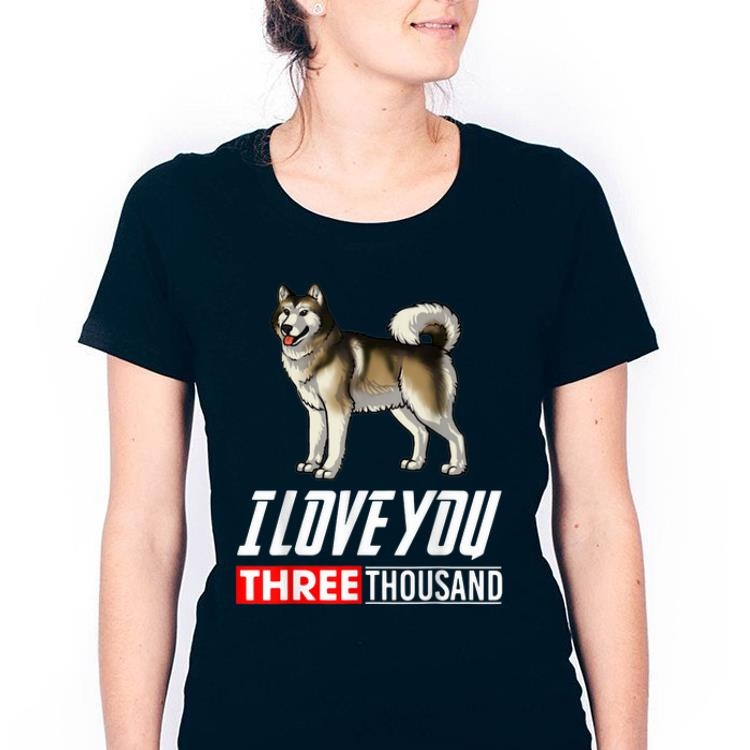 Alaskan Malamute Dog I Love You 3000 shirt