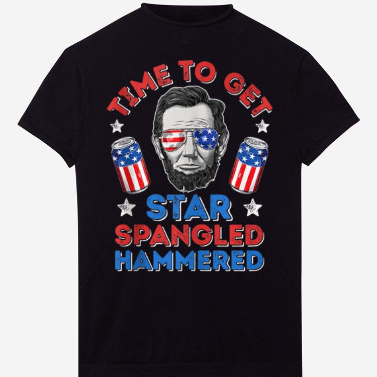 American Time To Get Star Spangled Hammered Abraham Lincoln shirt 1 - American Time To Get Star Spangled Hammered Abraham Lincoln shirt