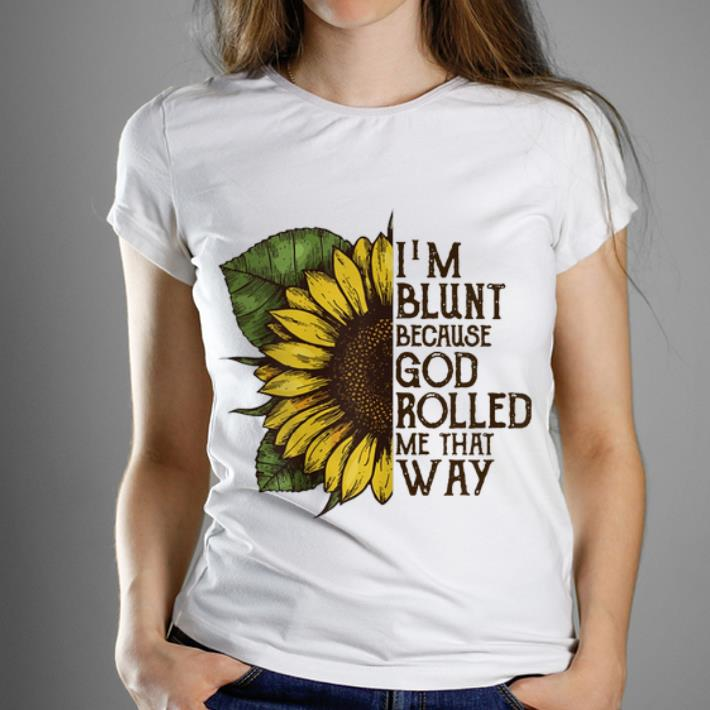 Awesome I am Blunt Because God Rolled Me That Way Sunflower Shirt