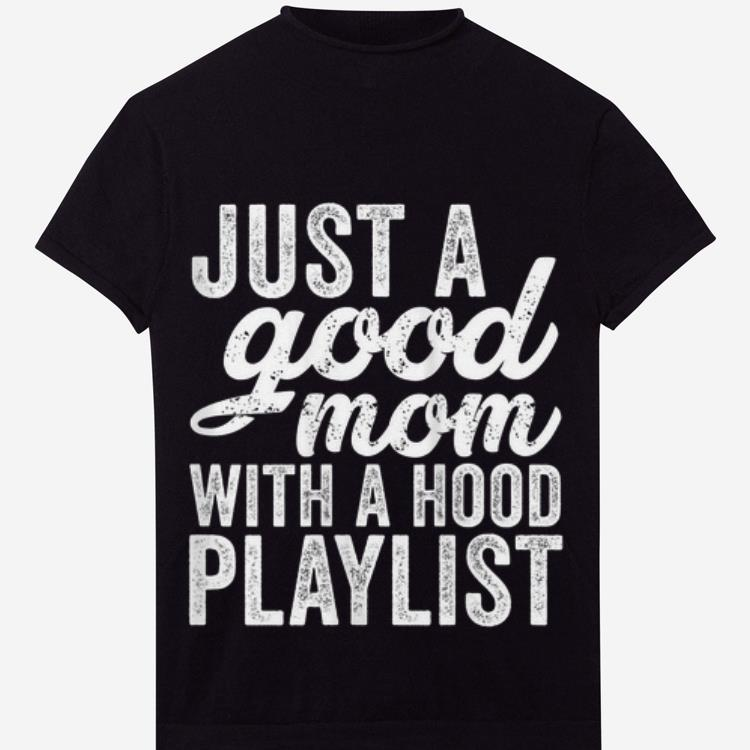Awesome Just A Good Mom With A Hood Playlist Mother day Shirt