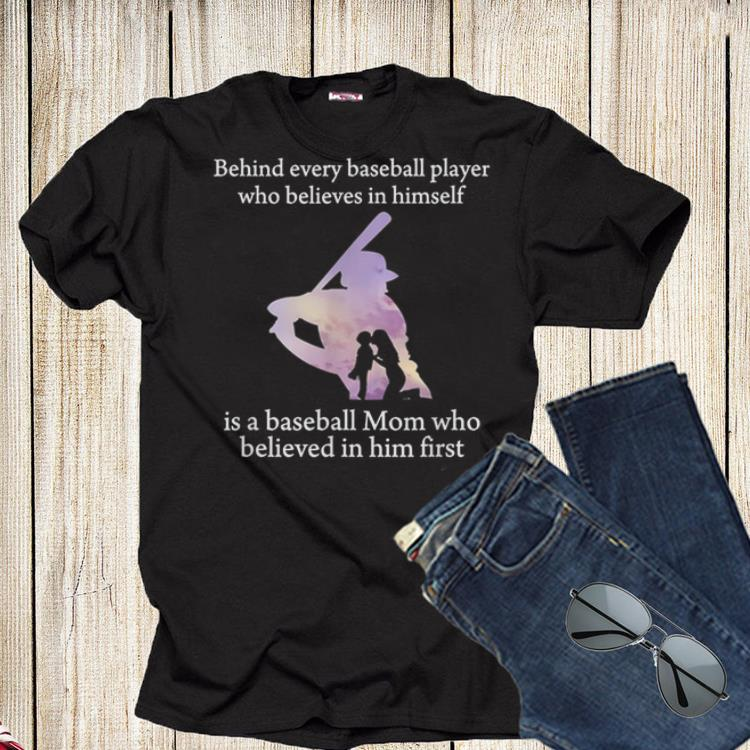 Behind Every Baseball Player Is A Mom That Believes shirt 1 - Behind Every Baseball Player Is A Mom That Believes shirt