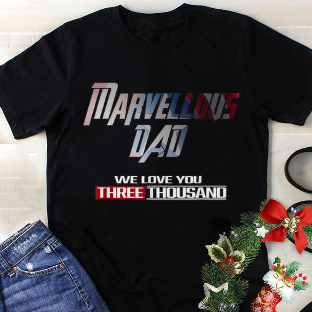 Funny Marvellous Dad We love you three thousand fathers day shirt