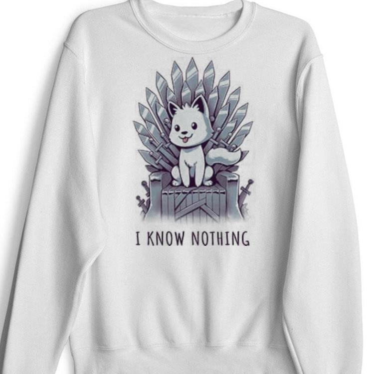 I Know Nothing Shirt 1 - I Know Nothing Shirt