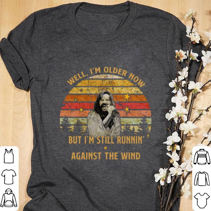 Nice Bob Seger well I'm older now but I am still runnin' against the wind shirt