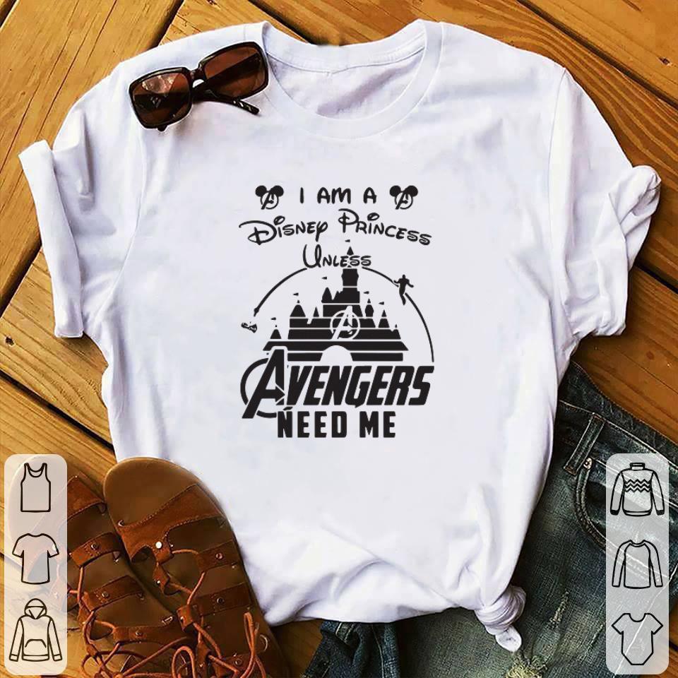 Original I am a Disney Princess unless Avengers need me head Mickey mouse shirt