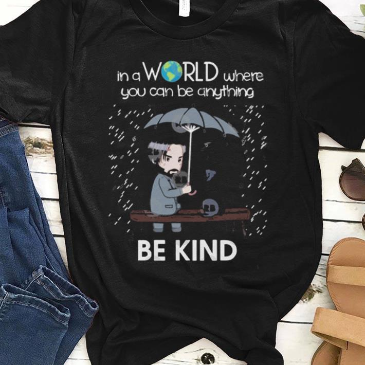 Original In A World Where You Can Be Anything Be Kind To Animal John Wick Shirt