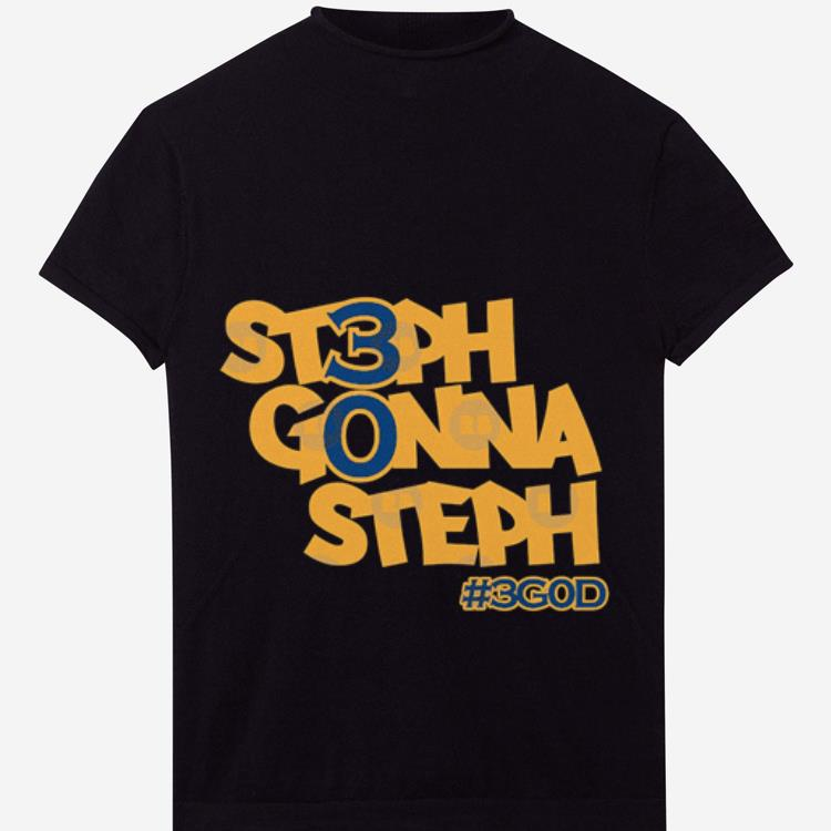 Premium Golden State Warrior Steph Gonna Steph 3GOD Shirt