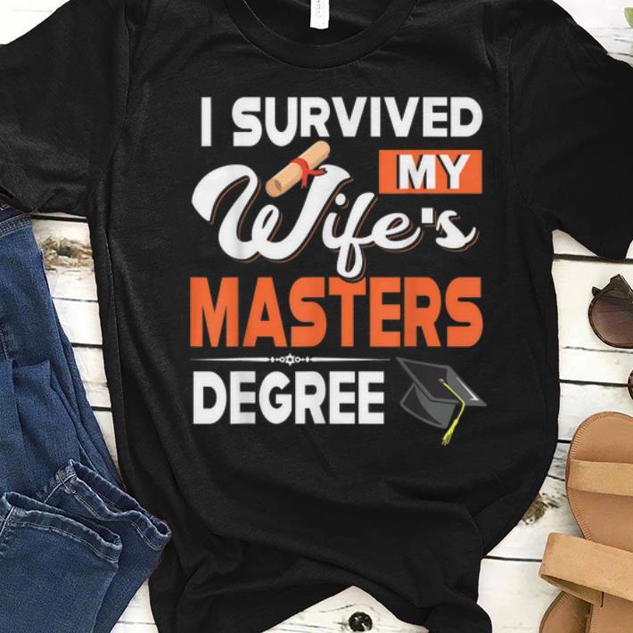 Premium I Survived My Wife s Masters Degree Graduated Lifeschool Shirt 1 - Premium I Survived My Wife's Masters Degree Graduated Lifeschool Shirt