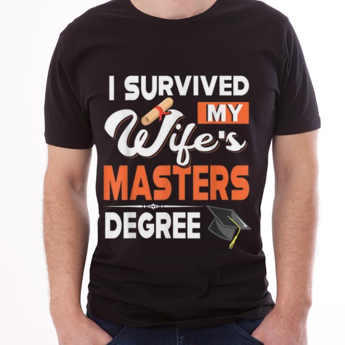 Premium I Survived My Wife's Masters Degree Graduated Lifeschool Shirt