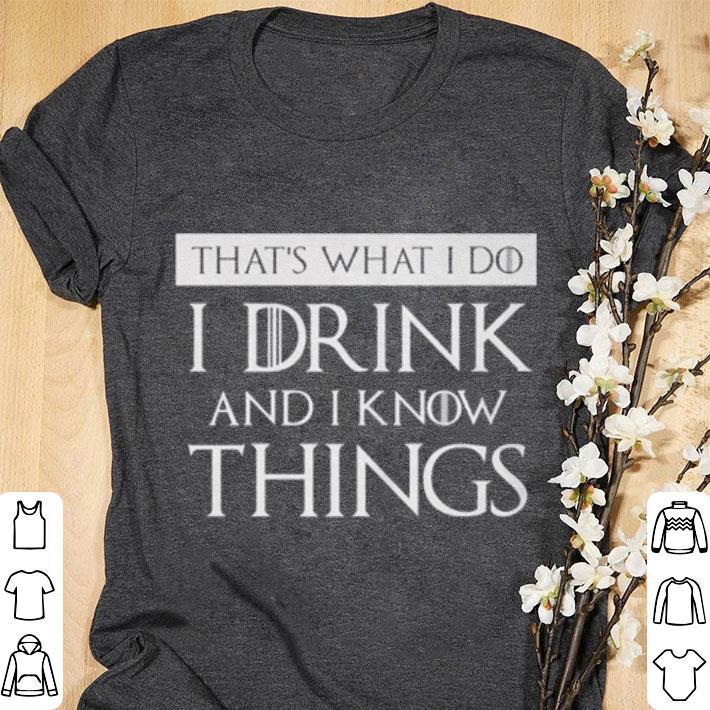 Pretty That's what i do i drink and i know things Game Of Thrones shirt