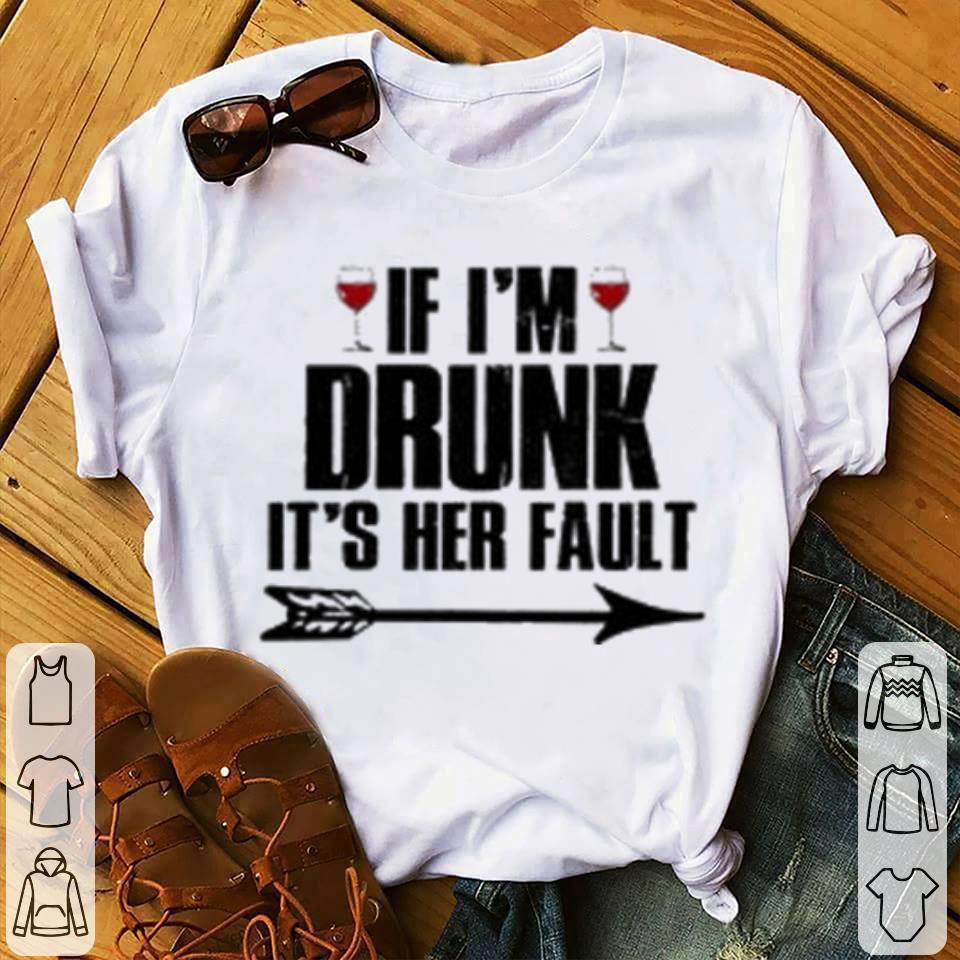 Pretty Wine If I'm Drunk it's her fault shirt