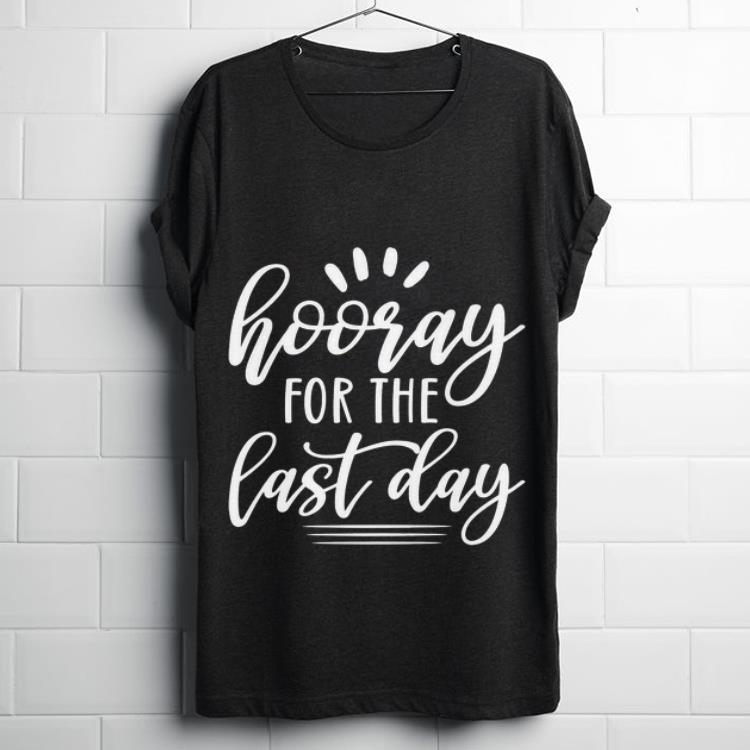 Top Hooray For The Last Day Shirt