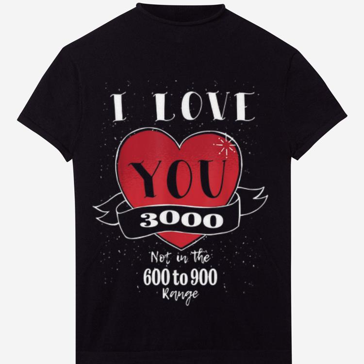 Top I love you 3000 Not in the 600 to 900 Range Shirt