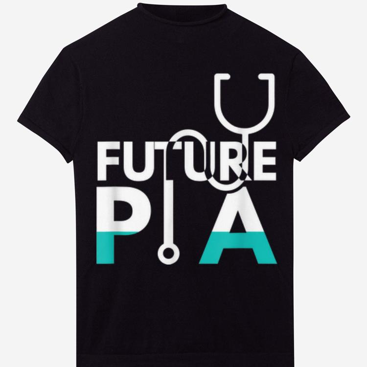 Future Physician Assistant Pa shirt