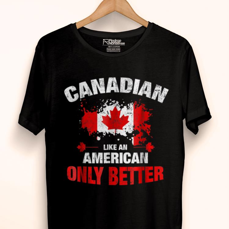 Hot Canadian Like An American Only Better shirt