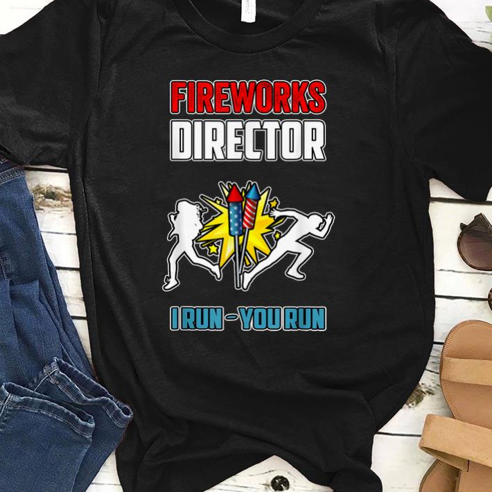 Hot Firework Director I Run You Run Firework Happy Independence Day shirt
