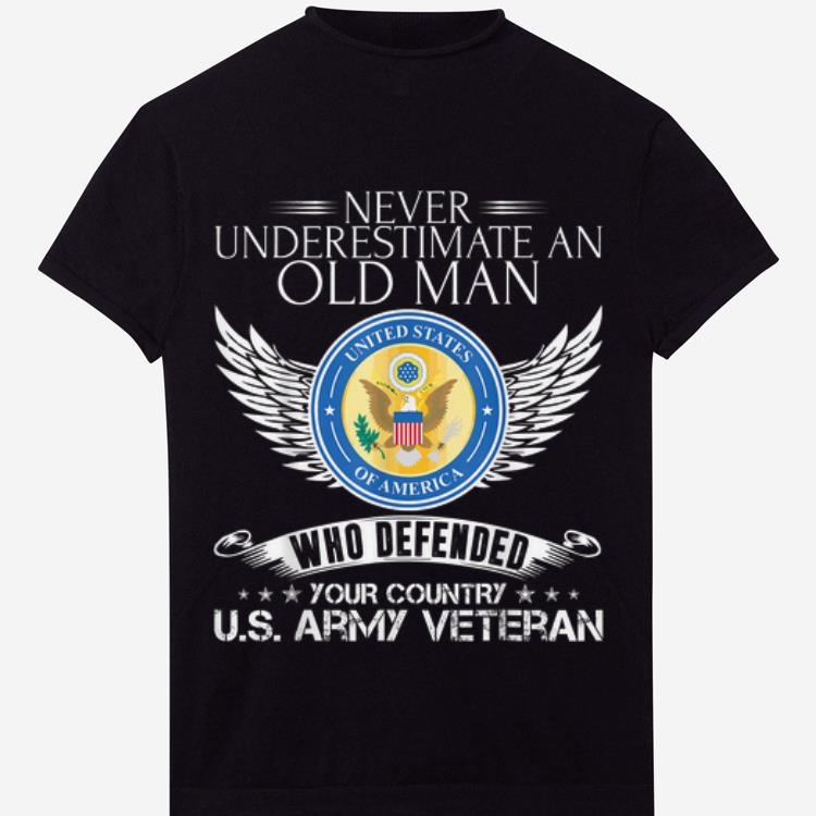 Never Underestimate An Old Man Who Defended U.S Army Veteran shirt