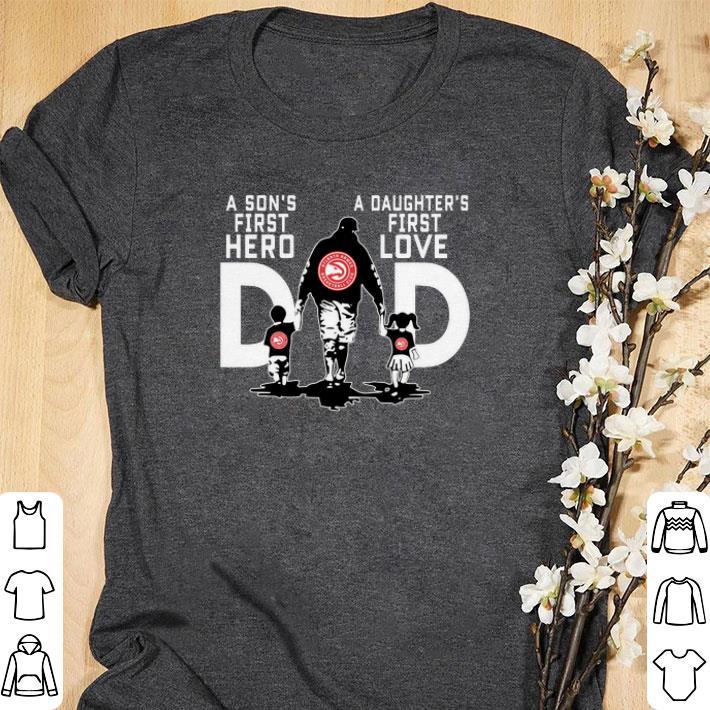Nice Atlanta Hawks a Son's first hero a Daughter's first love shirt
