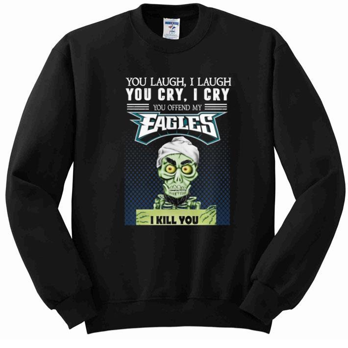 Nice Jeff Dunham You laugh i laugh you offend my Philadelphia Eagles shirt